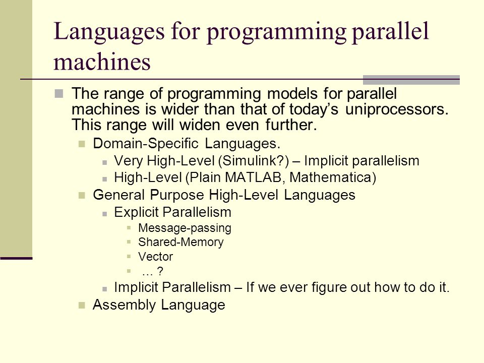 Languages for programming parallel machines The range of programming models for parallel machines is wider than that of today's uniprocessors.