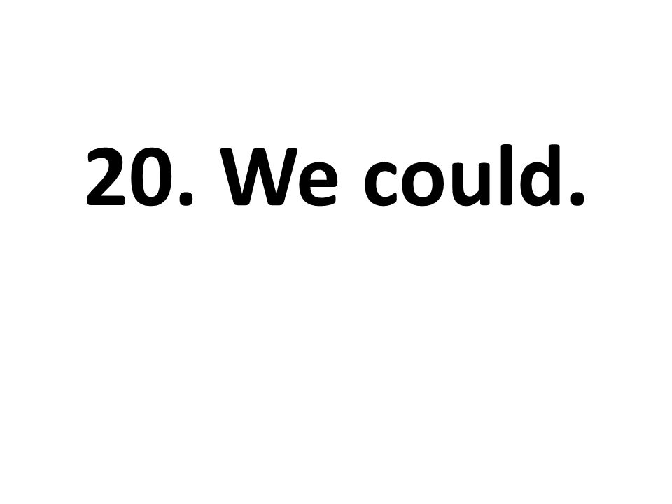 20. We could.
