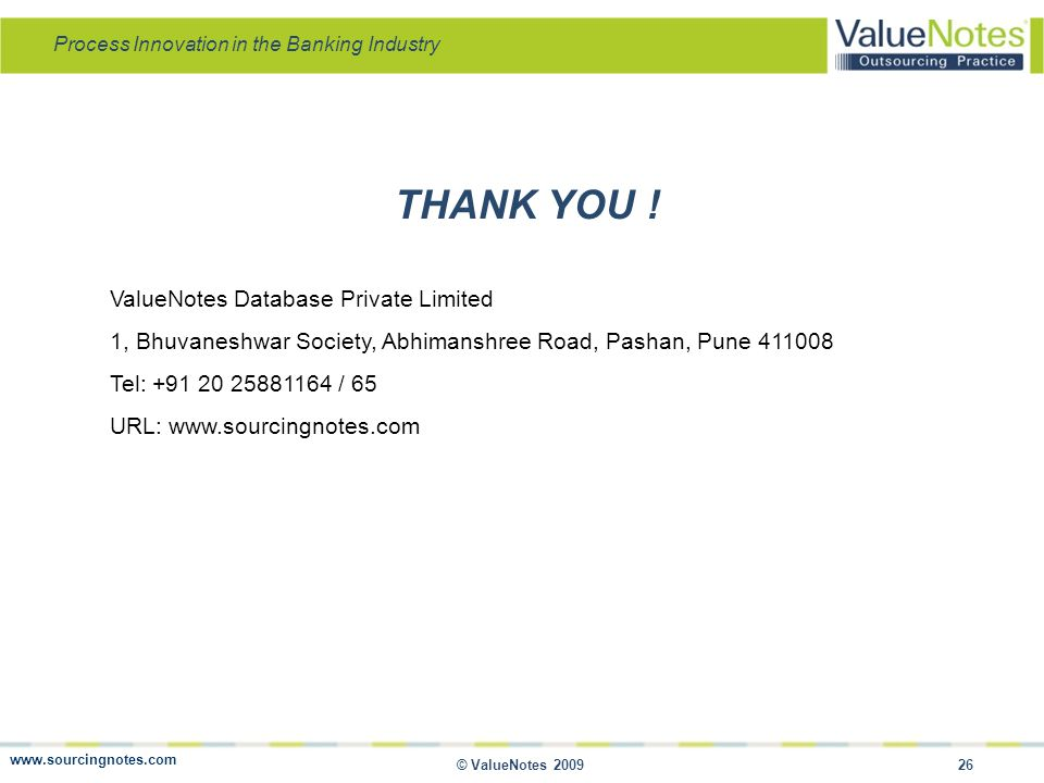 Process Innovation in the Banking Industry © ValueNotes 2009 26 THANK YOU .