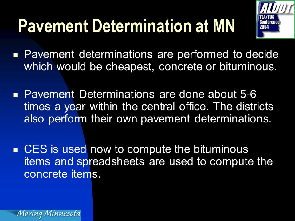 Pavement Determination at MN Pavement determinations are performed to decide which would be cheapest, concrete or bituminous.