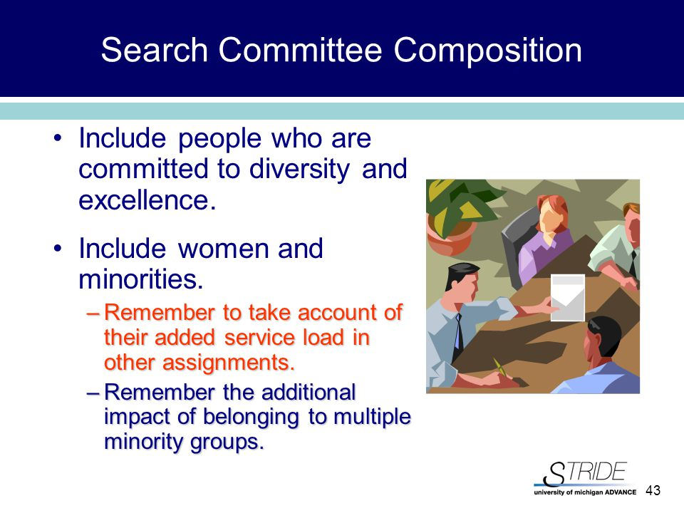 43 Search Committee Composition Include people who are committed to diversity and excellence.