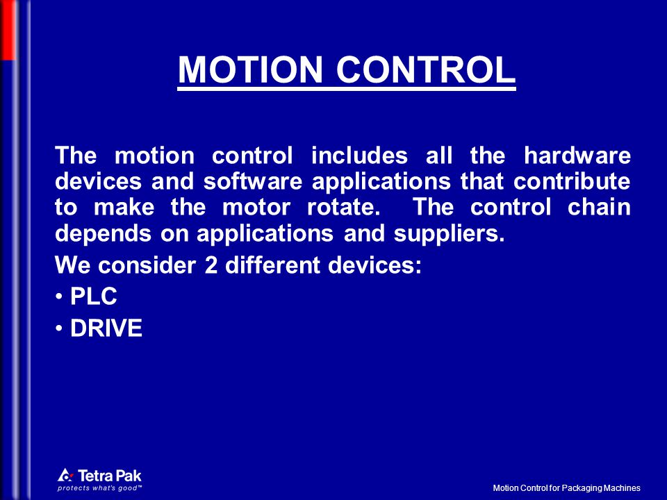 Motion Control for Packaging Machines MOTION CONTROL The motion control includes all the hardware devices and software applications that contribute to