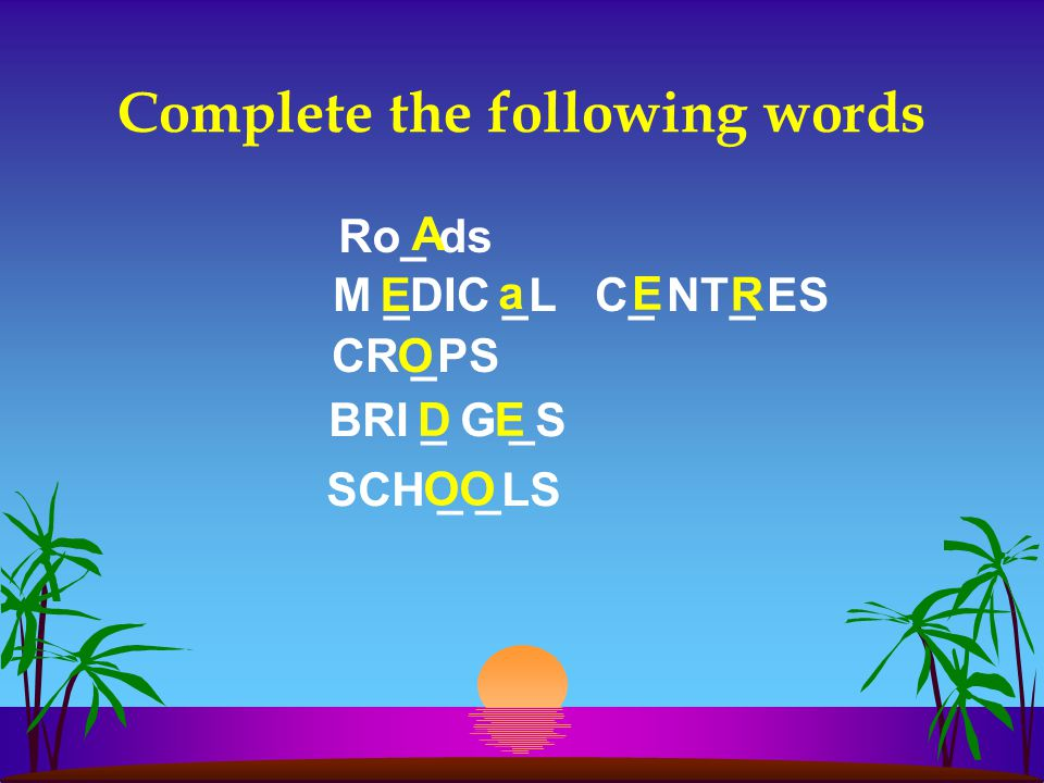 Complete the following words Ro_ ds M _DIC _L C_ NT_ ES CR _PS BRI _ G _S SCH _ _LS A E O D O a E E O R