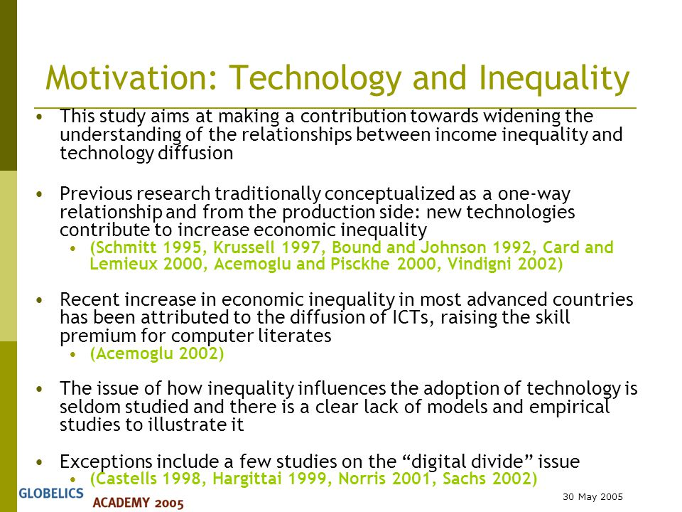 30 May 2005 Research Hypothesis Inequality negatively influences the demand conditions for consumption technologies considering ICTs as consumption goods that end-users acquire and use ICTs  Computers designed to be used by a single individual  People with Internet access to the worldwide network  Users of portable telephones subscribing service providing access to the public switched telephone network Time period:1981-2002 Sample:25 OECD countries  AustraliaAustriaBelgiumCanadaDenmark  Finland France GermanyGreeceHungary  Ireland ItalyJapan KoreaLuxembourg  NetherlandsNew Zeal.