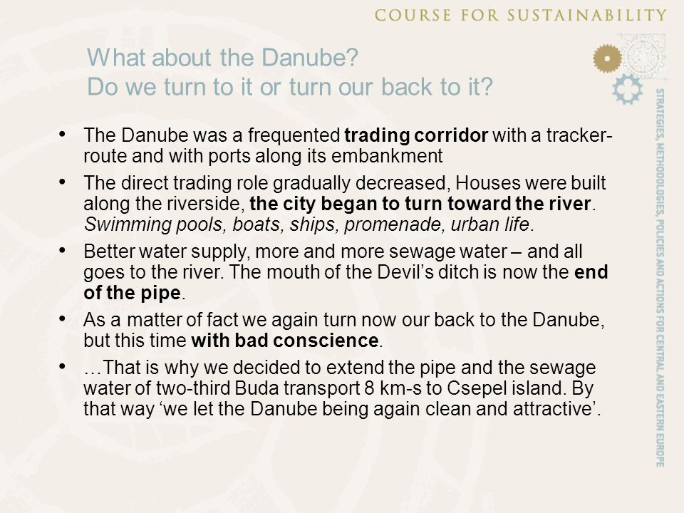 The Danube was a frequented trading corridor with a tracker- route and with ports along its embankment The direct trading role gradually decreased, Houses were built along the riverside, the city began to turn toward the river.
