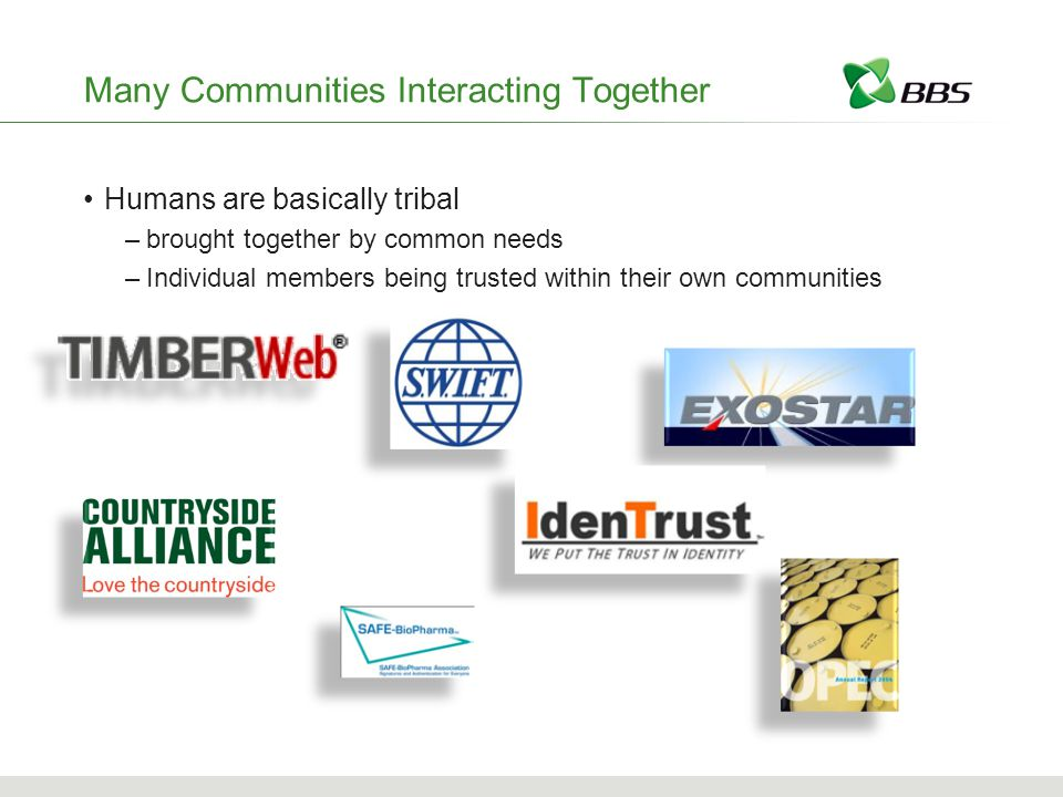 Humans are basically tribal –brought together by common needs –Individual members being trusted within their own communities