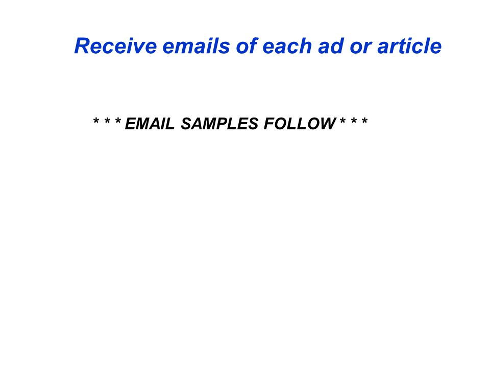 Receive emails of each ad or article * * * EMAIL SAMPLES FOLLOW * * *