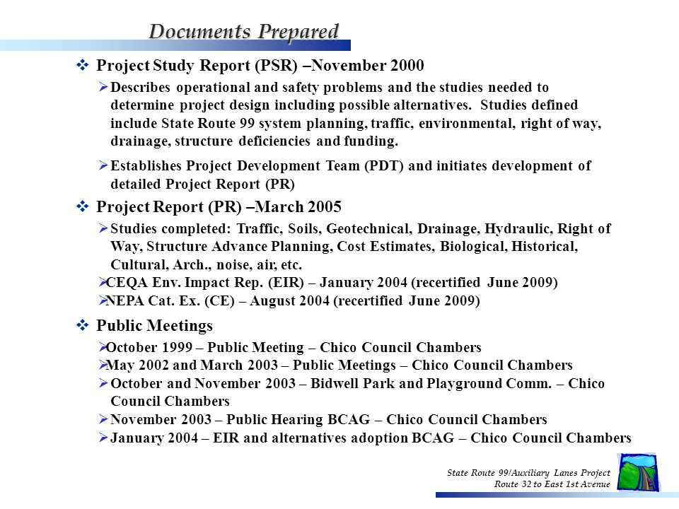  Project Study Report (PSR) –November 2000  Project Report (PR) –March 2005  Public Meetings  Describes operational and safety problems and the studies needed to determine project design including possible alternatives.