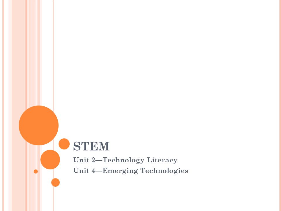 STEM Unit 2—Technology Literacy Unit 4—Emerging Technologies