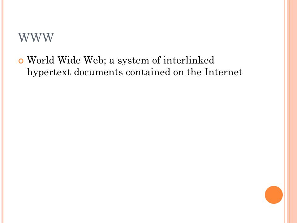 WWW World Wide Web; a system of interlinked hypertext documents contained on the Internet