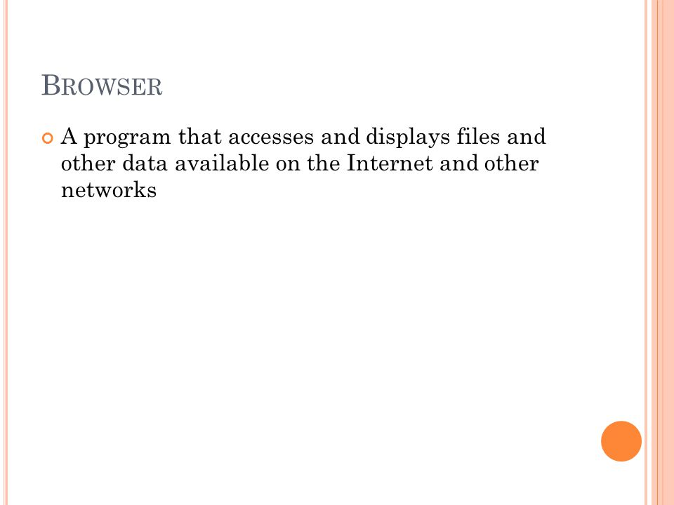 B ROWSER A program that accesses and displays files and other data available on the Internet and other networks