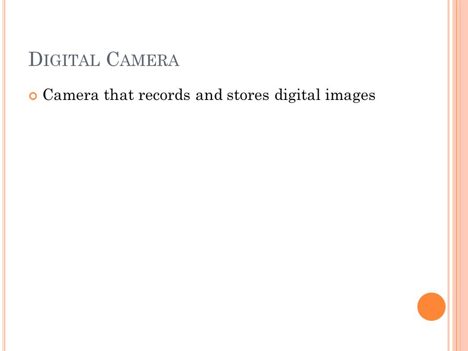 D IGITAL C AMERA Camera that records and stores digital images