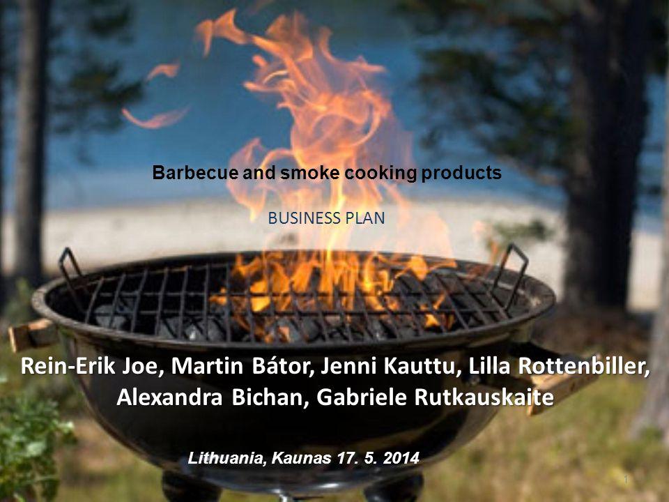 Barbecue and smoke cooking products BUSINESS PLAN Rein-Erik Joe, Martin Bátor, Jenni Kauttu, Lilla Rottenbiller, Alexandra Bichan, Gabriele Rutkauskaite 1 Lithuania, Kaunas 17.