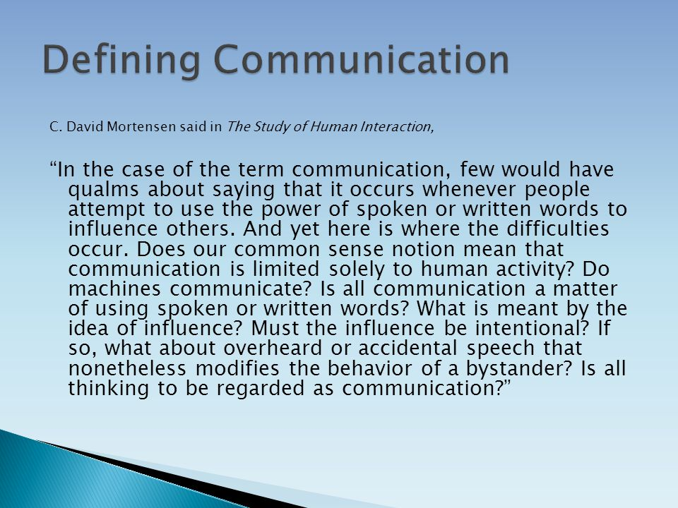 "C. David Mortensen said in The Study of Human Interaction, ""In the case of the term communication, few would have qualms about saying that it occurs w"