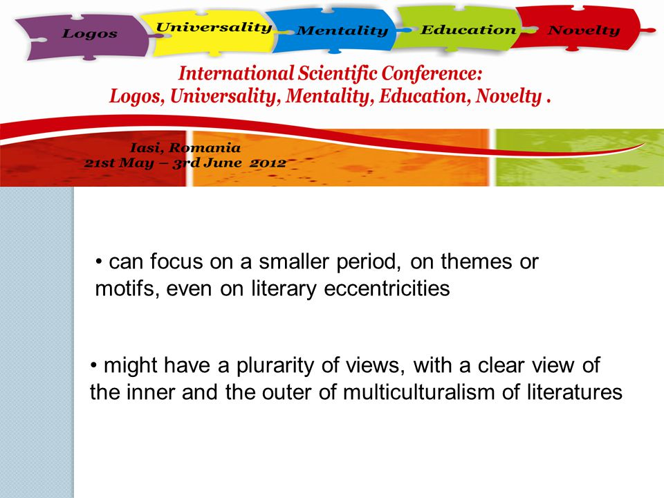 can focus on a smaller period, on themes or motifs, even on literary eccentricities might have a plurarity of views, with a clear view of the inner an