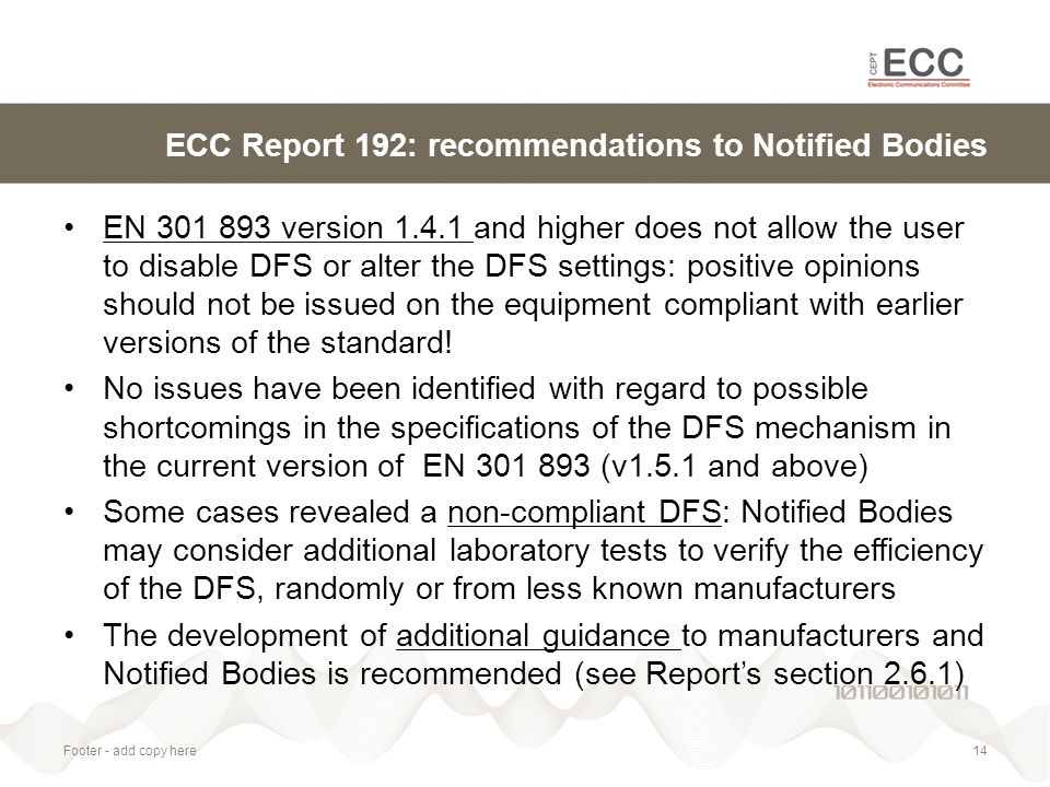 ECC Report 192: recommendations to Notified Bodies EN 301 893 version 1.4.1 and higher does not allow the user to disable DFS or alter the DFS settings: positive opinions should not be issued on the equipment compliant with earlier versions of the standard.