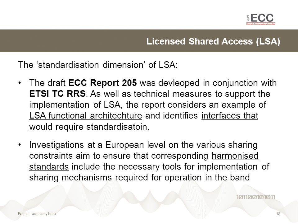 Licensed Shared Access (LSA) The 'standardisation dimension' of LSA: The draft ECC Report 205 was devleoped in conjunction with ETSI TC RRS.