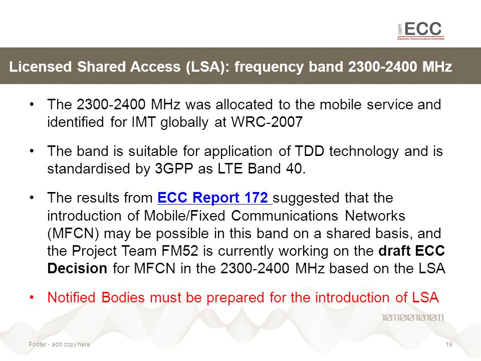 Licensed Shared Access (LSA): frequency band 2300-2400 MHz The 2300-2400 MHz was allocated to the mobile service and identified for IMT globally at WRC-2007 The band is suitable for application of TDD technology and is standardised by 3GPP as LTE Band 40.