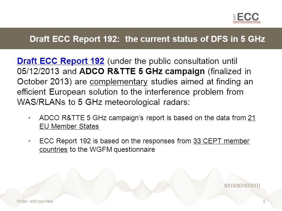 Footer - add copy here8 Draft ECC Report 192: the current status of DFS in 5 GHz Draft ECC Report 192Draft ECC Report 192 (under the public consultati