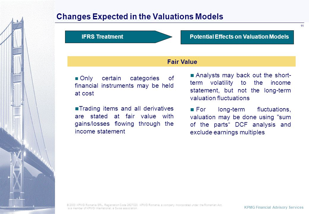 ABCD KPMG Financial Advisory Services 11 Changes Expected in the Valuations Models © 2003 KPMG Romania SRL, Registration Code 2627023.