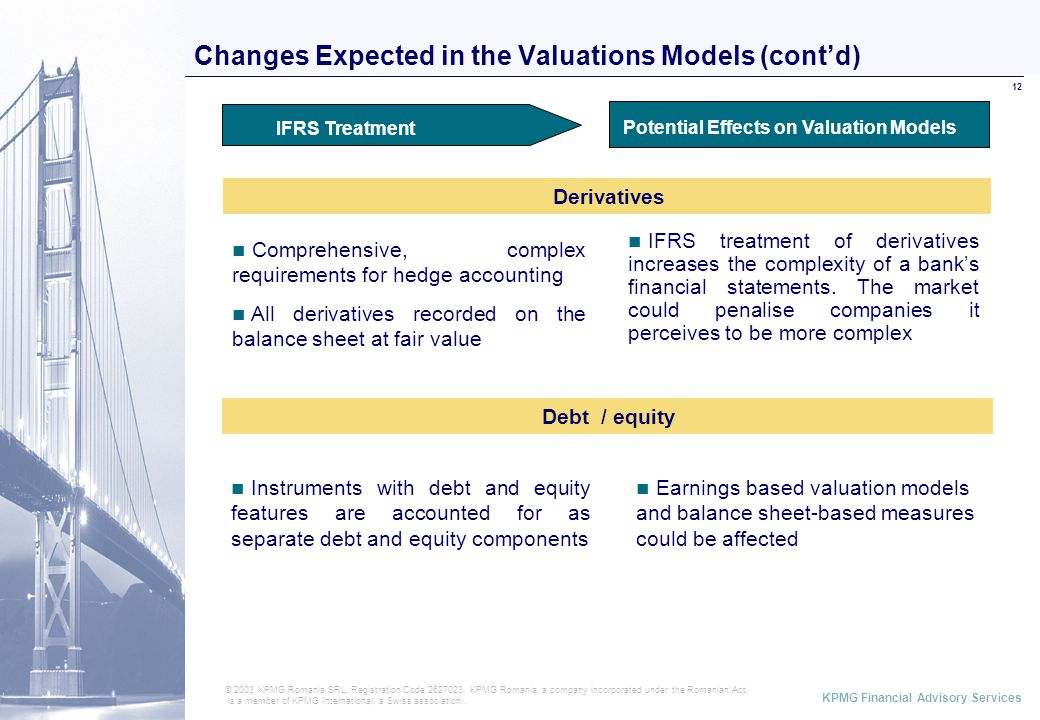 ABCD KPMG Financial Advisory Services 12 Changes Expected in the Valuations Models (cont'd) © 2003 KPMG Romania SRL, Registration Code 2627023.