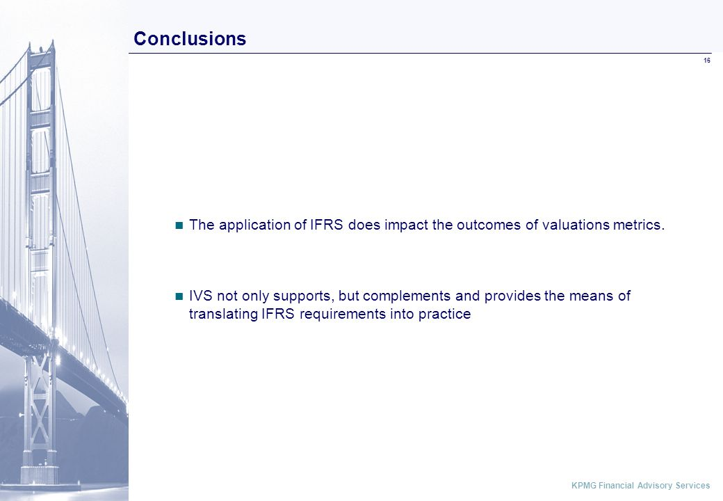 ABCD KPMG Financial Advisory Services 16 The application of IFRS does impact the outcomes of valuations metrics.