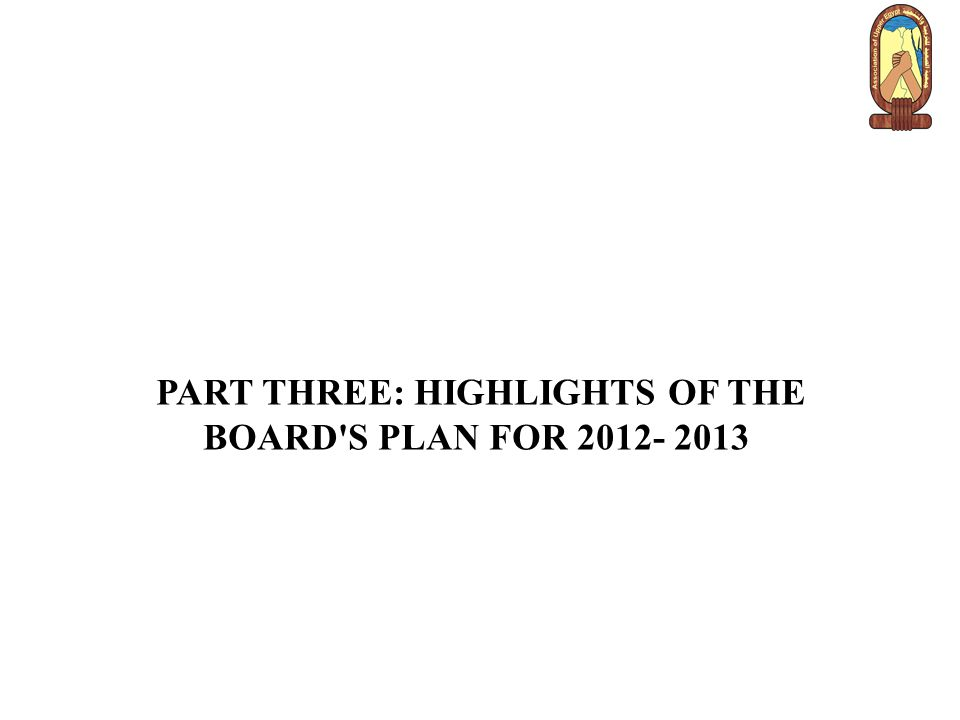 PART THREE: HIGHLIGHTS OF THE BOARD S PLAN FOR 2012- 2013