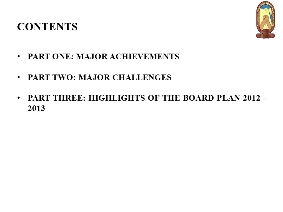 CONTENTS PART ONE: MAJOR ACHIEVEMENTS PART TWO: MAJOR CHALLENGES PART THREE: HIGHLIGHTS OF THE BOARD PLAN 2012 - 2013