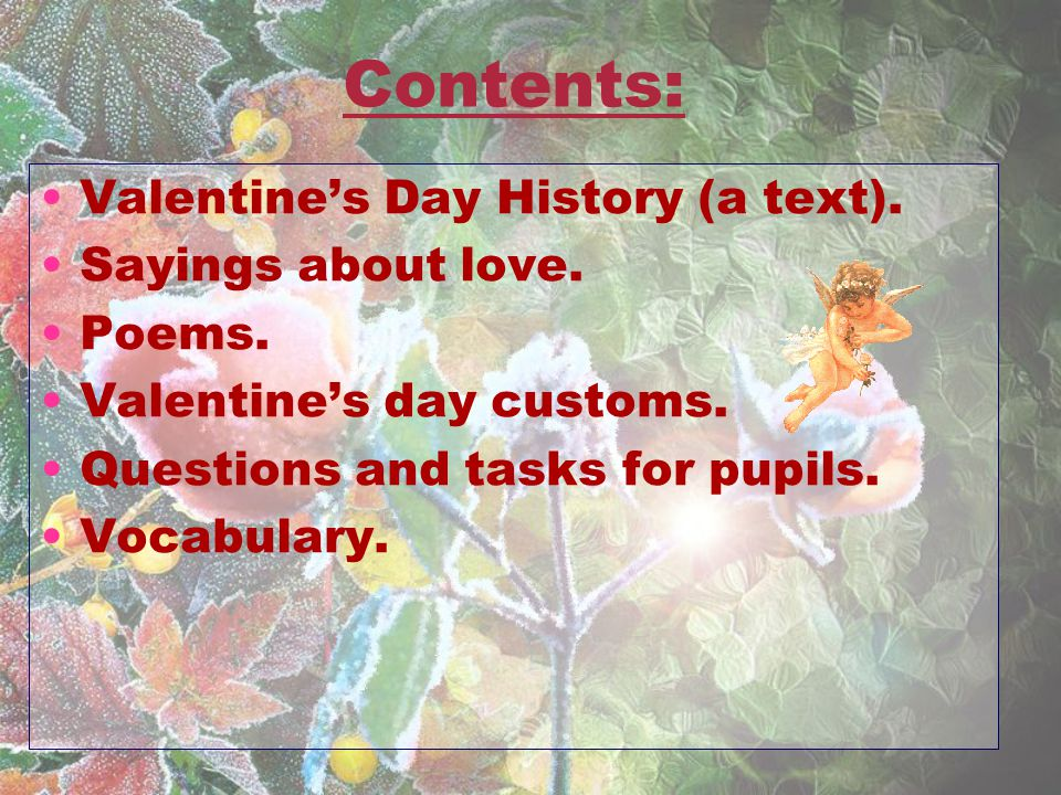 Contents: Valentine's Day History (a text). Sayings about love.