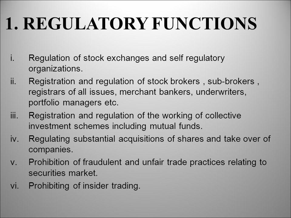 1. REGULATORY FUNCTIONS i.Regulation of stock exchanges and self regulatory organizations.