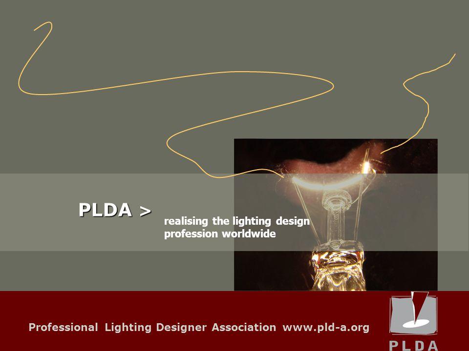 Professional Lighting Designer Association www.pld-a.org realising the lighting design profession worldwide PLDA >