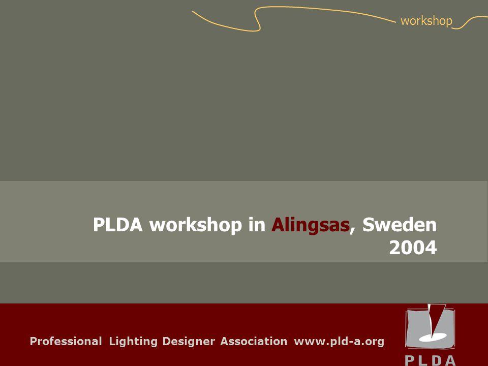 Professional Lighting Designer Association www.pld-a.org PLDA workshop in Alingsas, Sweden 2004 workshop