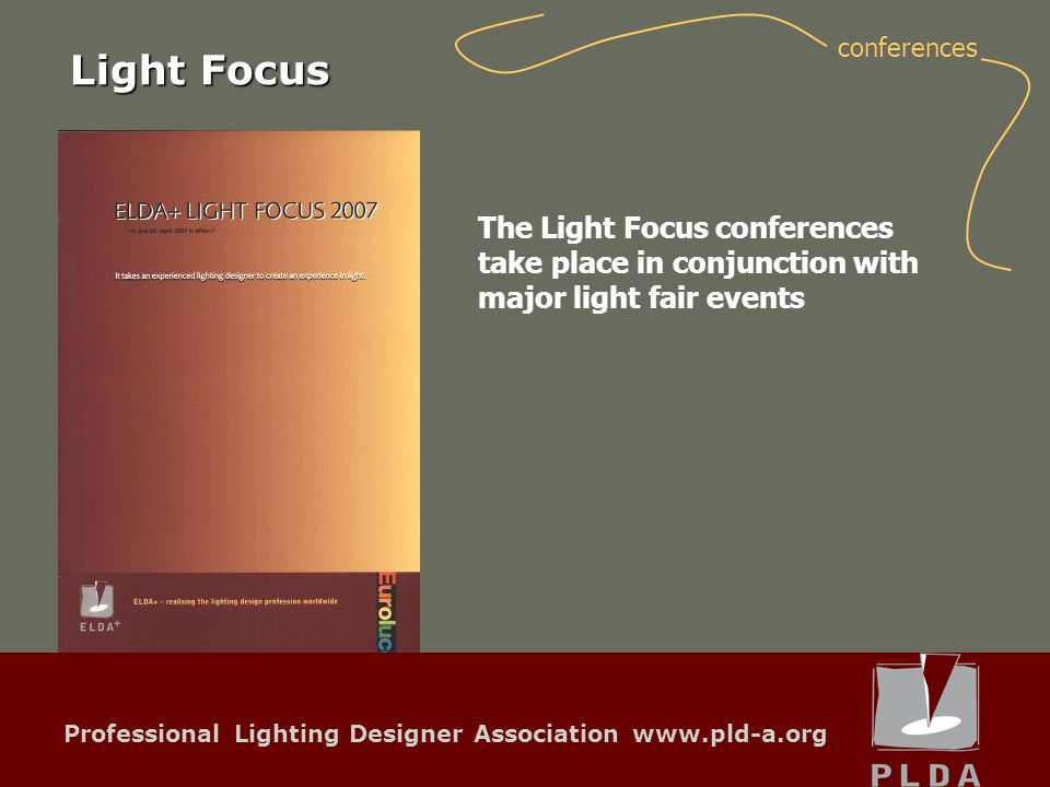 Professional Lighting Designer Association www.pld-a.org The Light Focus conferences take place in conjunction with major light fair events Light Focus conferences