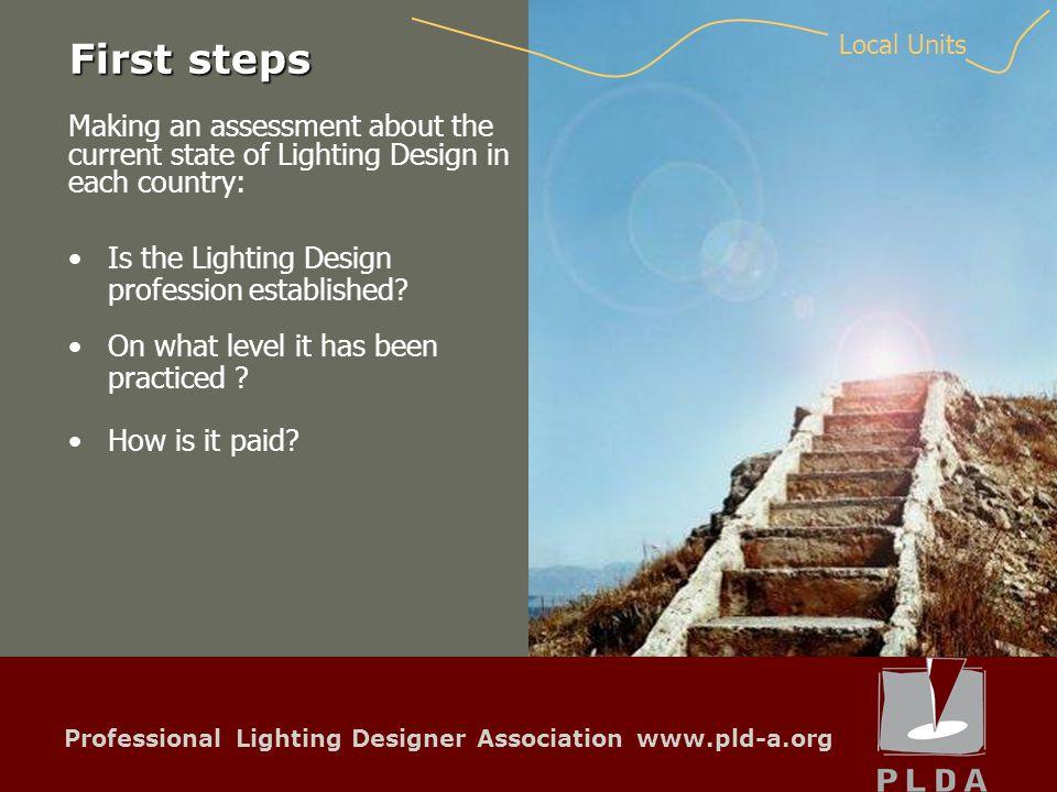Professional Lighting Designer Association www.pld-a.org First steps Is the Lighting Design profession established.
