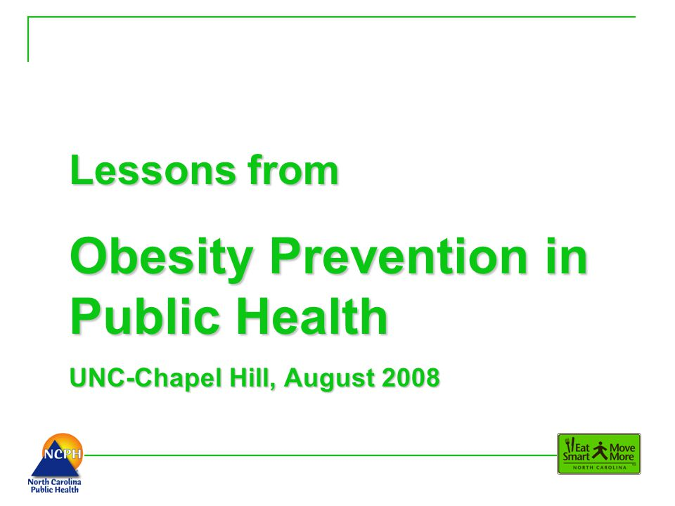 Lessons from Obesity Prevention in Public Health UNC-Chapel Hill, August 2008