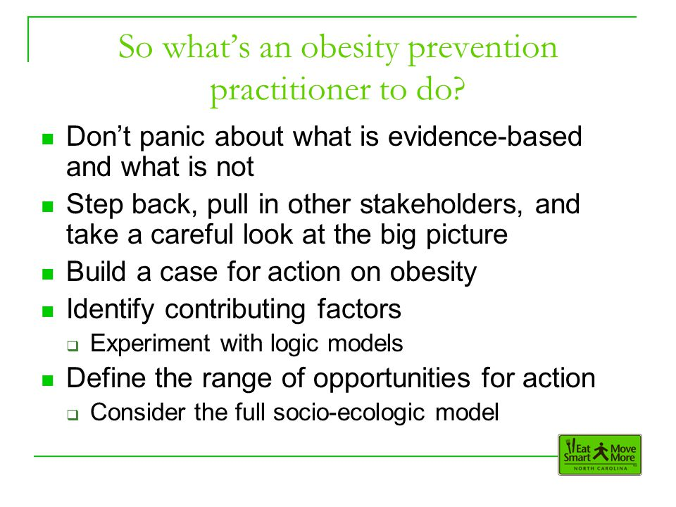 So what's an obesity prevention practitioner to do.