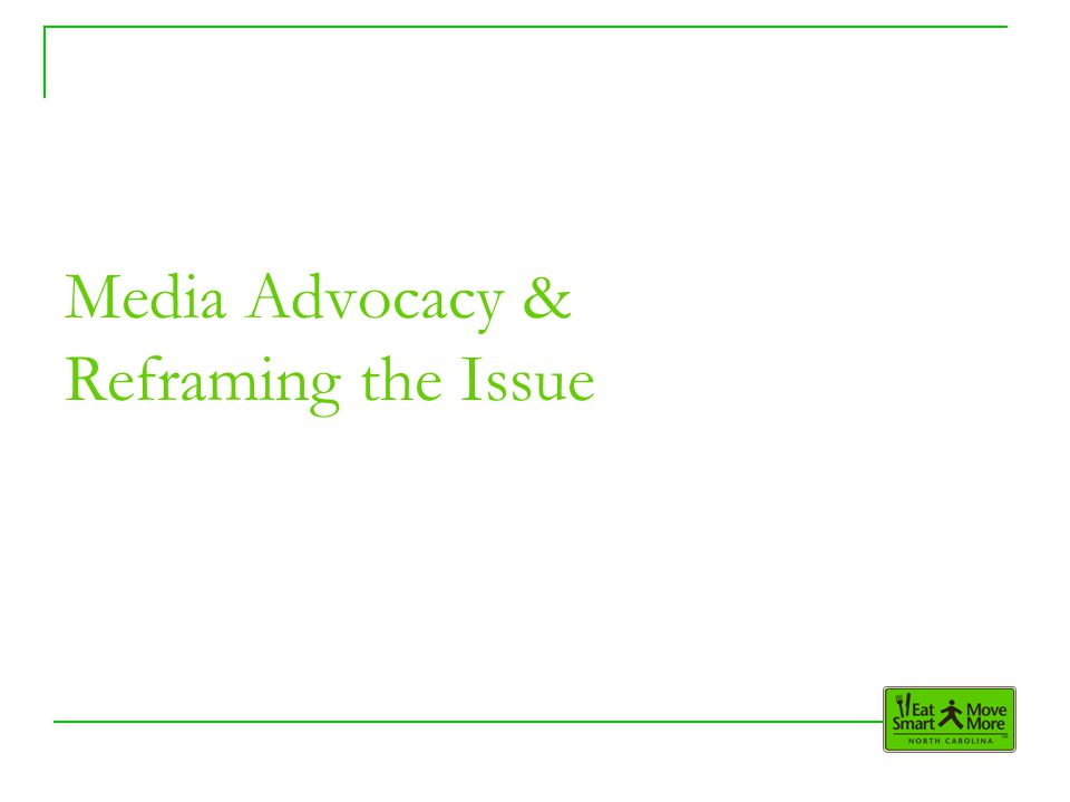 Media Advocacy & Reframing the Issue