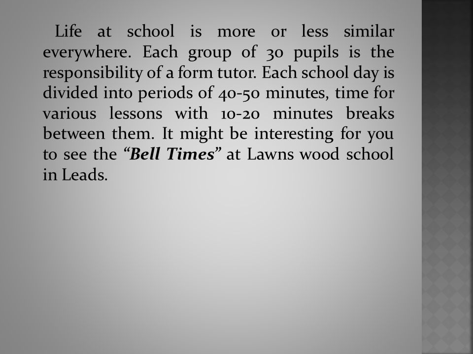 Life at school is more or less similar everywhere.