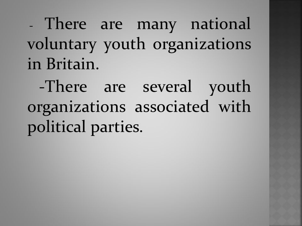 - There are many national voluntary youth organizations in Britain.