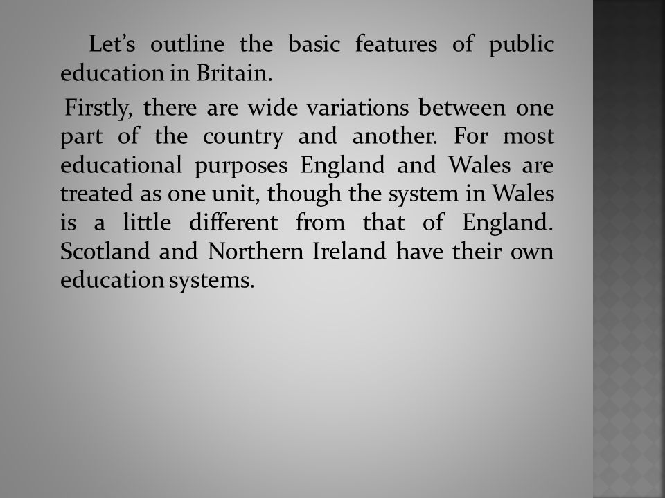 Let's outline the basic features of public education in Britain.