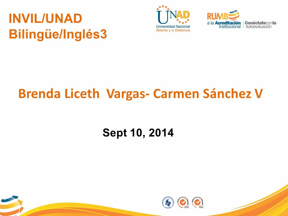 INVIL/UNAD Bilingüe/Inglés3 Brenda Liceth Vargas- Carmen Sánchez V Sept 10, 2014
