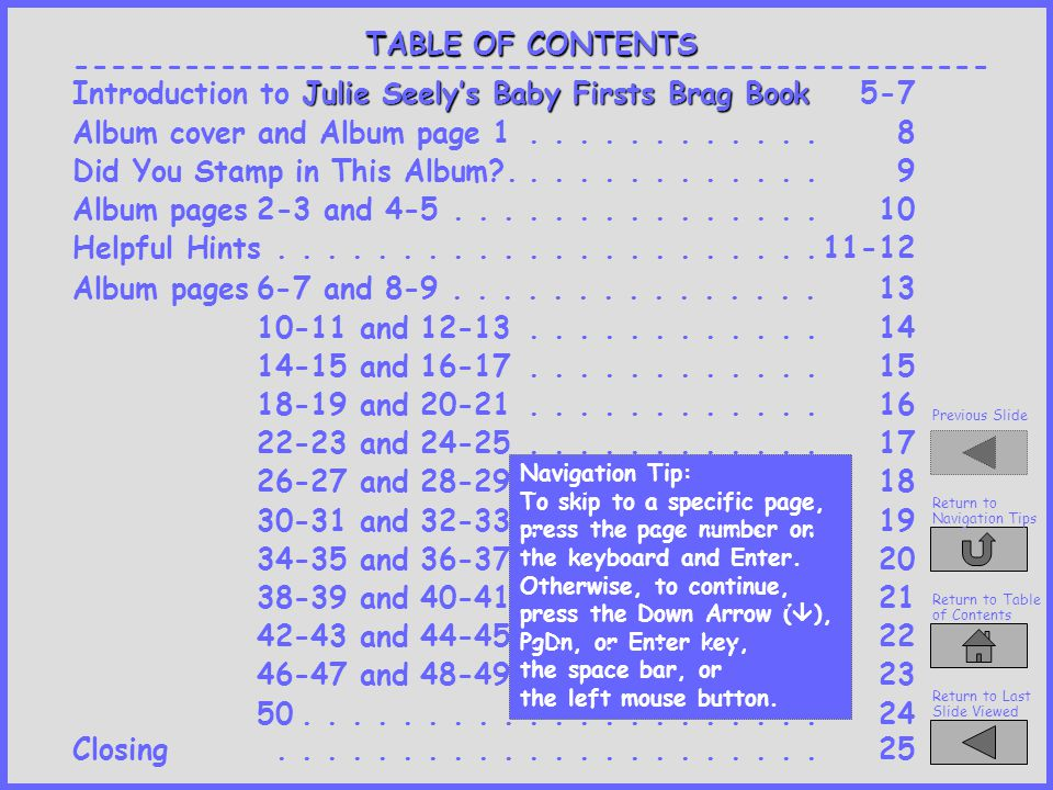 Return to Table of Contents Return to Navigation Tips Previous Slide Return to Last Slide Viewed To continue, press Down Arrow (  ) or PgDn This presentation was designed/created by Esther B.