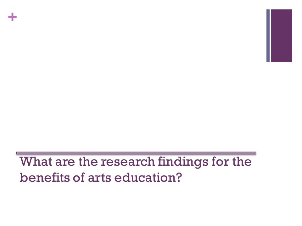 + What are the research findings for the benefits of arts education?