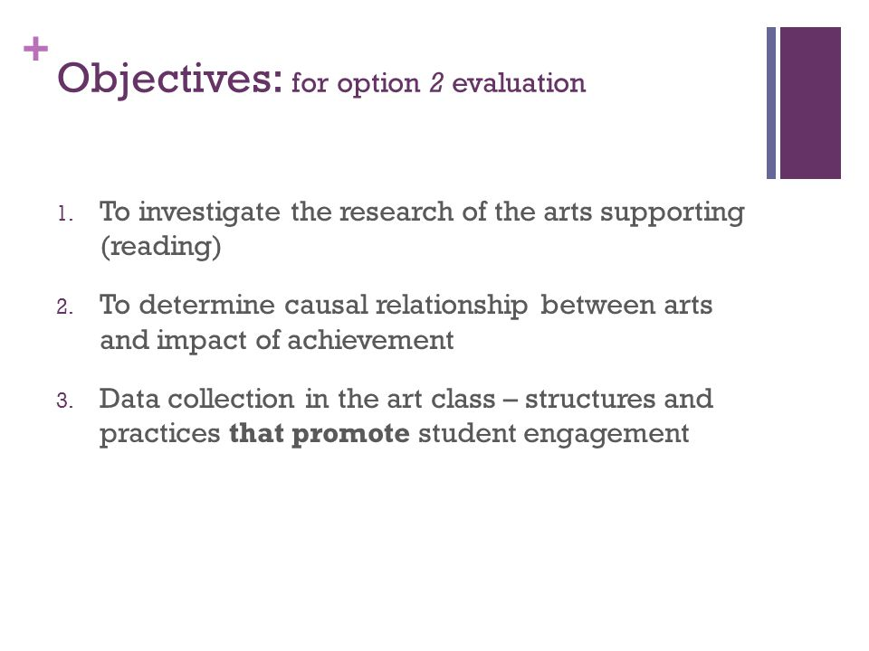 + Objectives: for option 2 evaluation 1. To investigate the research of the arts supporting (reading) 2. To determine causal relationship between arts