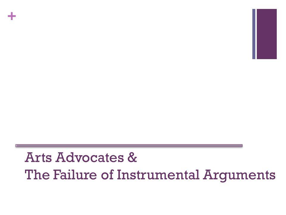 + Arts Advocates & The Failure of Instrumental Arguments