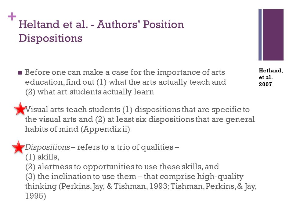 + Heltand et al. - Authors' Position Dispositions Before one can make a case for the importance of arts education, find out (1) what the arts actually
