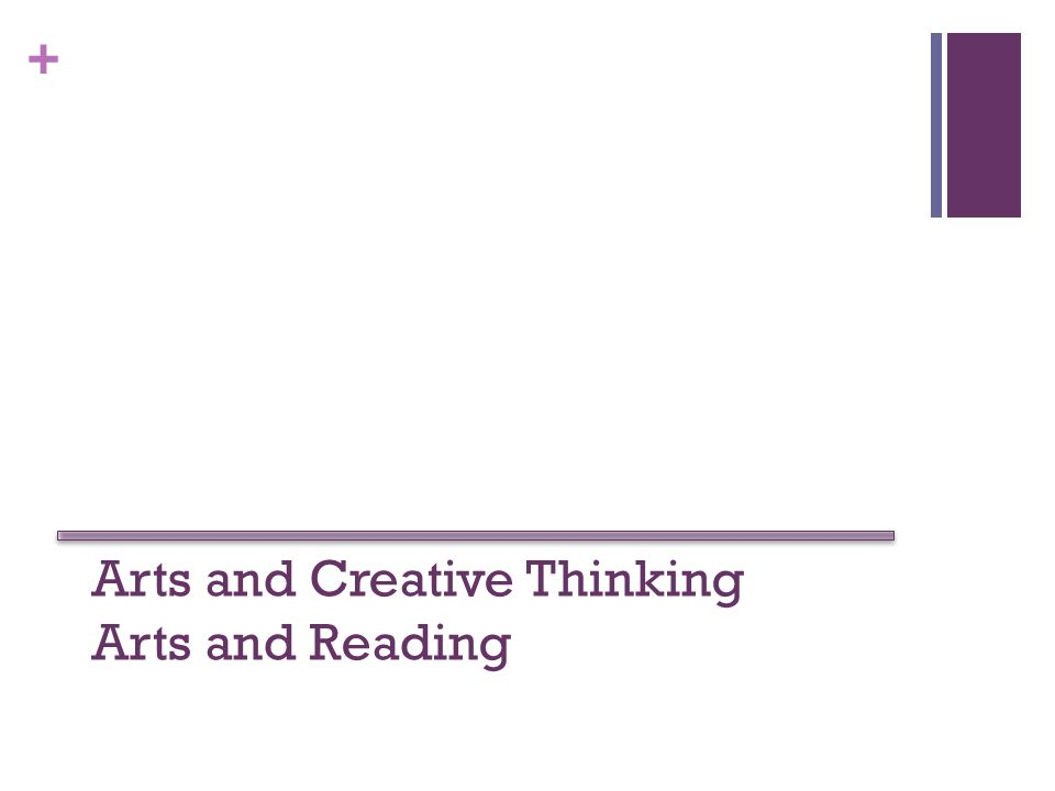 + Arts and Creative Thinking Arts and Reading