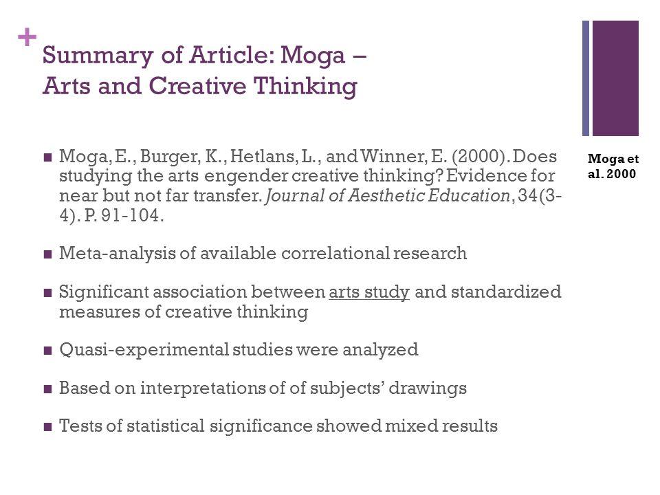 + Summary of Article: Moga – Arts and Creative Thinking Moga, E., Burger, K., Hetlans, L., and Winner, E. (2000). Does studying the arts engender crea