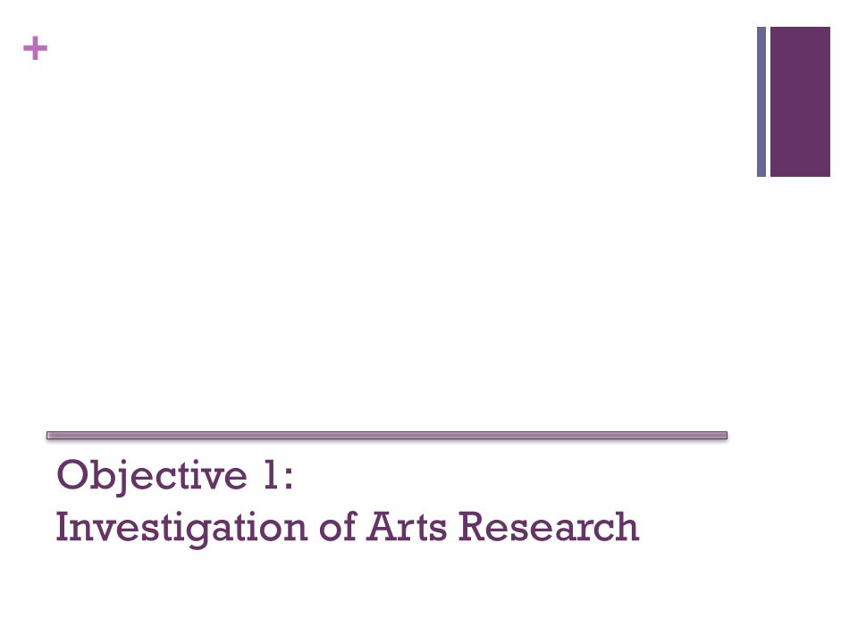 + Objective 1: Investigation of Arts Research