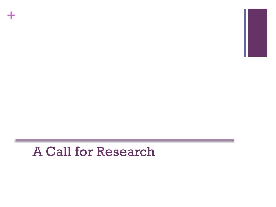 + A Call for Research